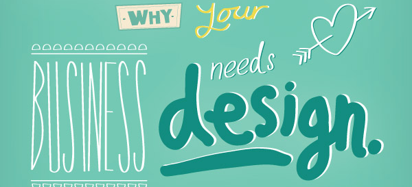 Nine Reasons Why Your Business Needs Design